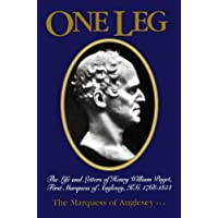 One-leg: Life and Letters of Henry William Paget, K.G, First Marquess of Anglesey, 1768-1854