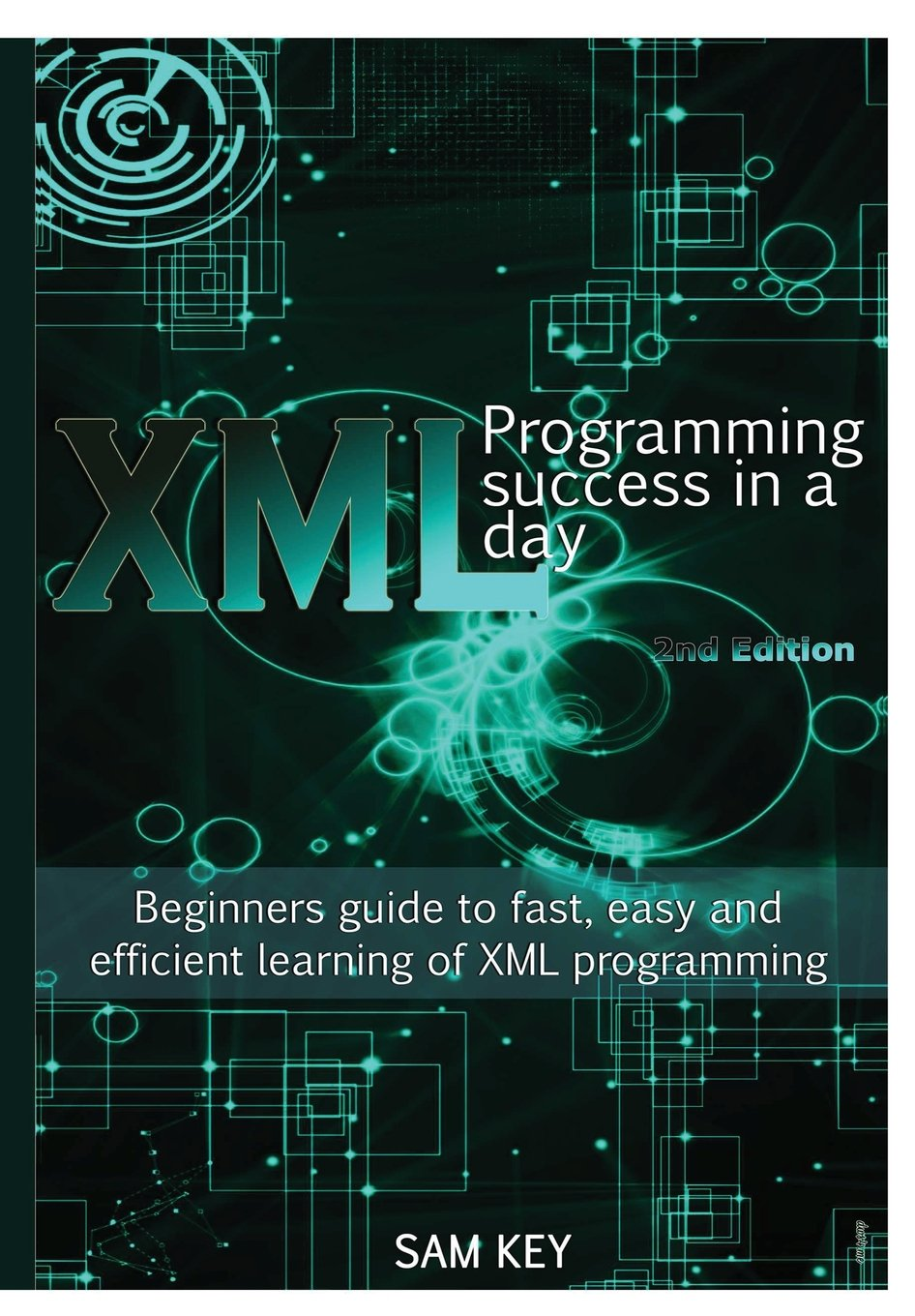 XML Programming Success In A Day: Sam Key: 9781329503212: Amazon.com: Books