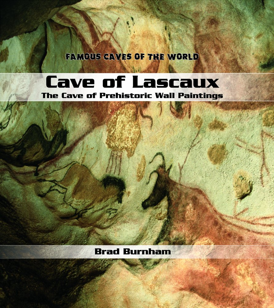 Cave of Lascaux: The Cave of Prehistoric Wall Paintings (Famous Caves of the World)