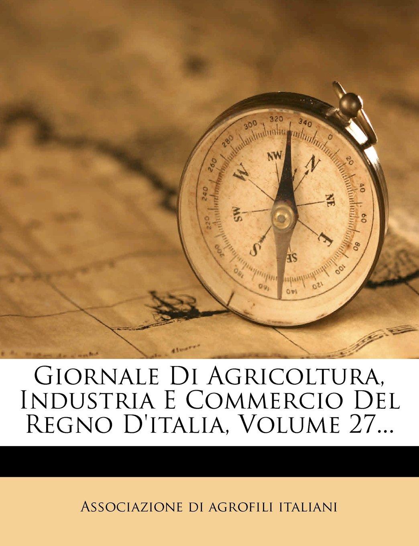 Download Giornale Di Agricoltura, Industria E Commercio Del Regno D'italia, Volume 27... (Italian Edition) pdf epub