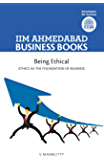 IIMA - Being Ethical: Ethics As The Foundation Of Business