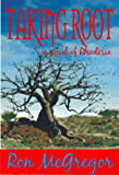 TAKING ROOT: A novel of Rhodesia