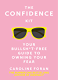 The Confidence Kit: Your Bullsh*t-Free Guide to Owning Your Fear