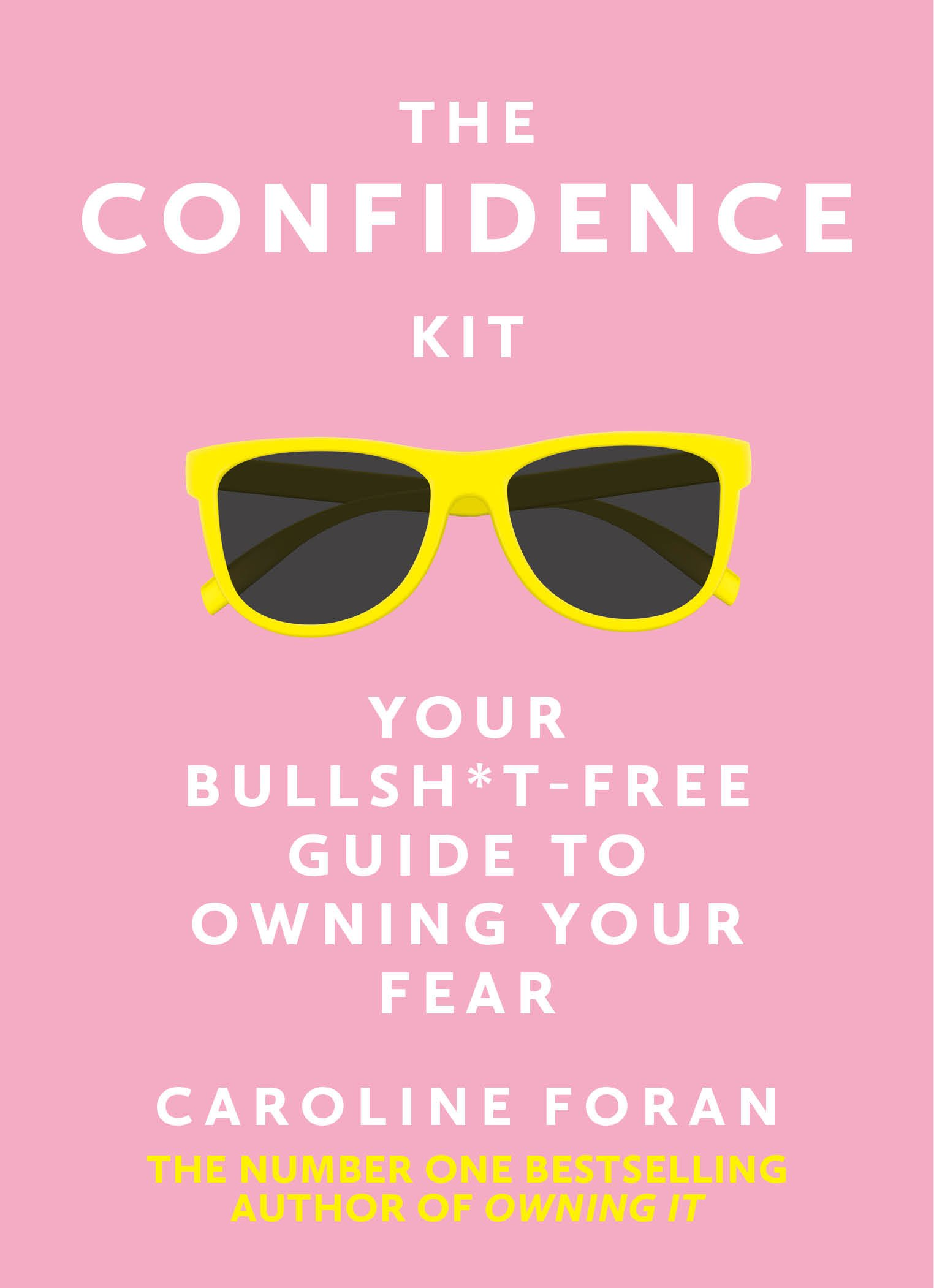 The Confidence Kit  Your Bullsh*t Free Guide To Owning Your Fear  English Edition
