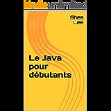 Le Java pour débutants (French Edition)