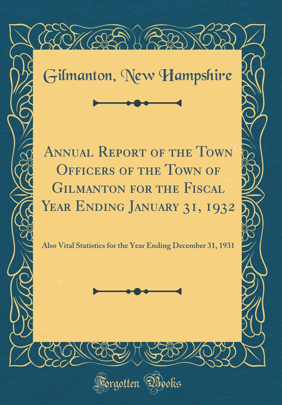Download Annual Report of the Town Officers of the Town of Gilmanton for the Fiscal Year Ending January 31, 1932: Also Vital Statistics for the Year Ending December 31, 1931 (Classic Reprint) PDF