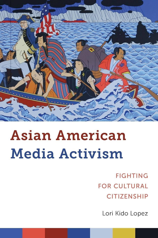 Download Asian American Media Activism: Fighting for Cultural Citizenship (Critical Cultural Communication) ebook
