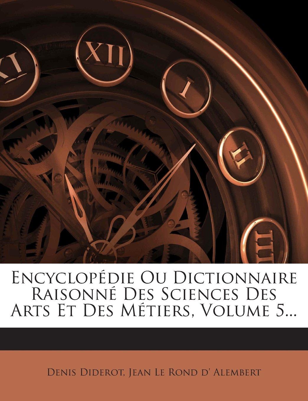 Download Encyclopédie Ou Dictionnaire Raisonné Des Sciences Des Arts Et Des Métiers, Volume 5... (French Edition) pdf epub