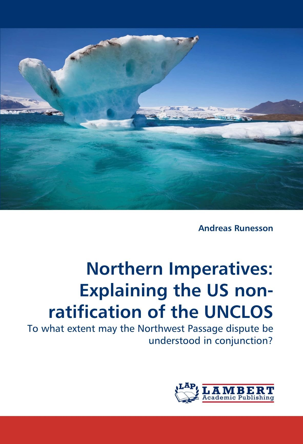 Download Northern Imperatives: Explaining the US non-ratification of the UNCLOS: To what extent may the Northwest Passage dispute be understood in conjunction? pdf
