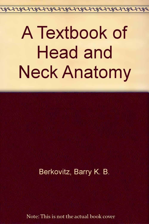 A Textbook Of Head And Neck Anatomy Barry K B Berkovitz Bernard