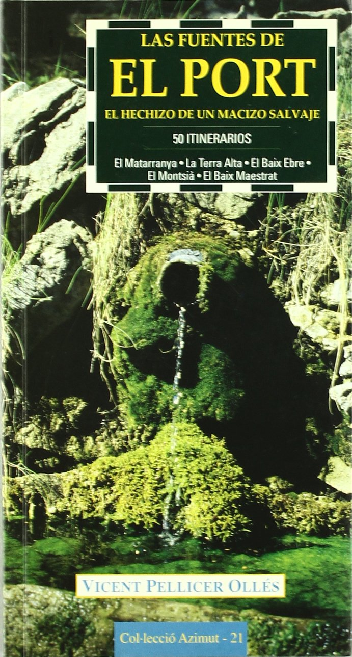 Las fuentes de El Port: El hechizo de un macizo salvaje.50 ...