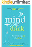 Mind Your Drink: The Surprising Joy of Sobriety Two Book Bundle-Box Set (Mind Your Drink & Mind Over Mojitos): Control Alcohol, Discover Freedom, Find ... and Change Your Life (Mindful Drinking 4)