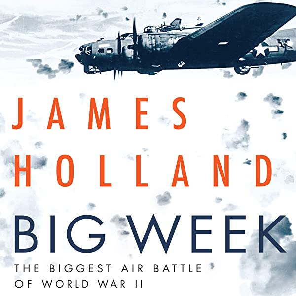 Amazon Com Big Week The Biggest Air Battle Of World War Ii Audible Audio Edition James Holland Grover Gardner Audible Studios Audible Audiobooks