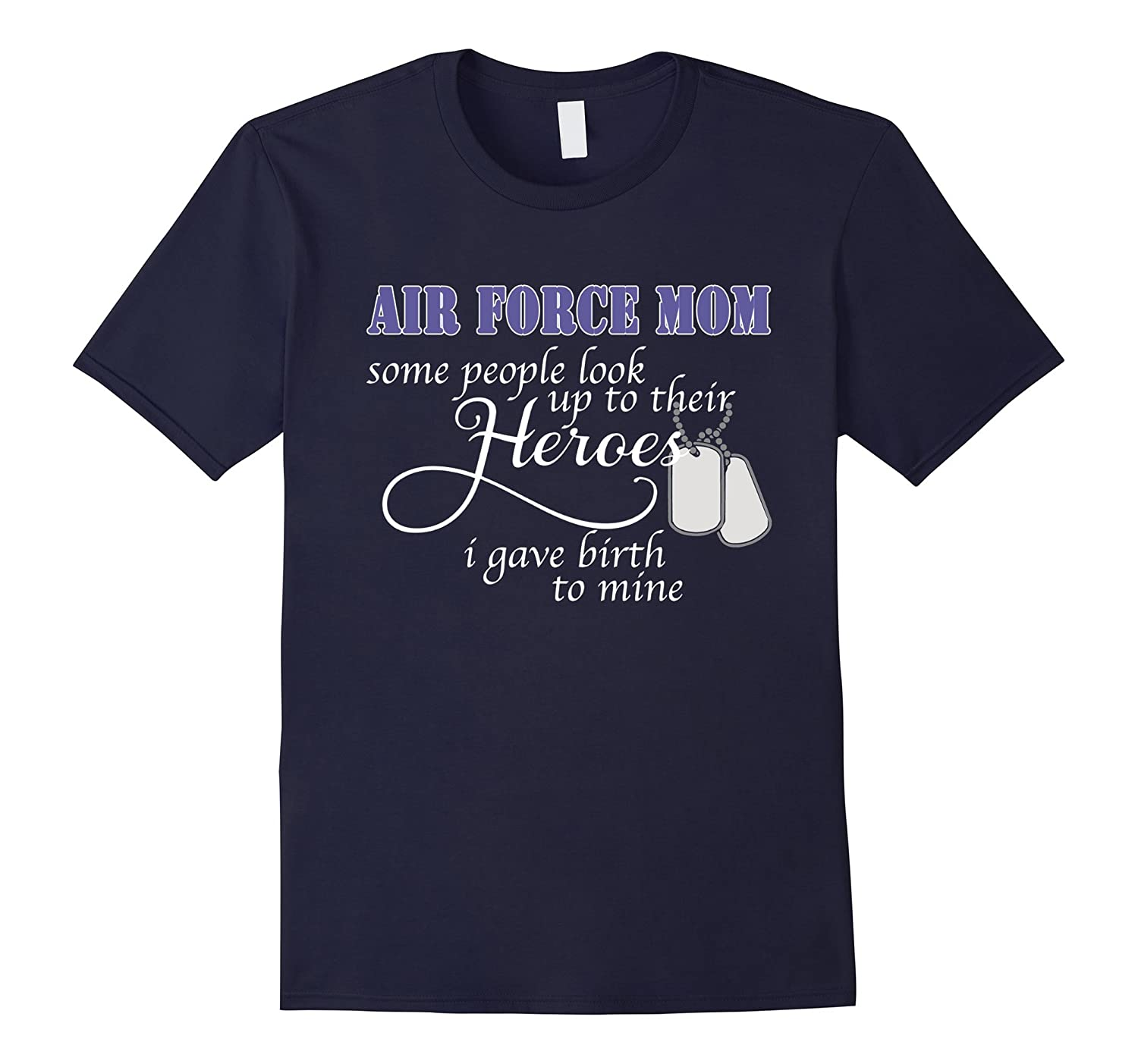 Air Force Mom Some People Look Up To Their Heroes T-shirt-TH