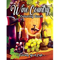 Wine Country Coloring Book: An Adult Coloring Book Featuring Beautiful Wine Country Landscapes, Relaxing Nature Scenes and Charming Illustrations for Wine Lovers