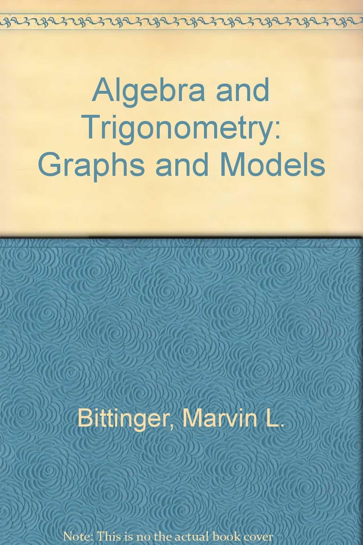 Algebra and Trigonometry: Graphs and Models: Bittinger: 9780321286284:  Amazon.com: Books