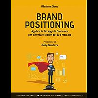 Brand positioning: applica le 15 Leggi di Diamante per diventare leader del tuo mercato: Azzera la concorrenza e raggiungi il tuo pubblico a livello emozionale