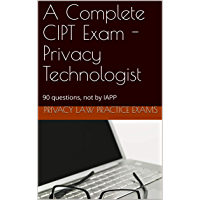 A Complete CIPT Practice Exam - Privacy Technologist: 90 questions, not by IAPP (English Edition)