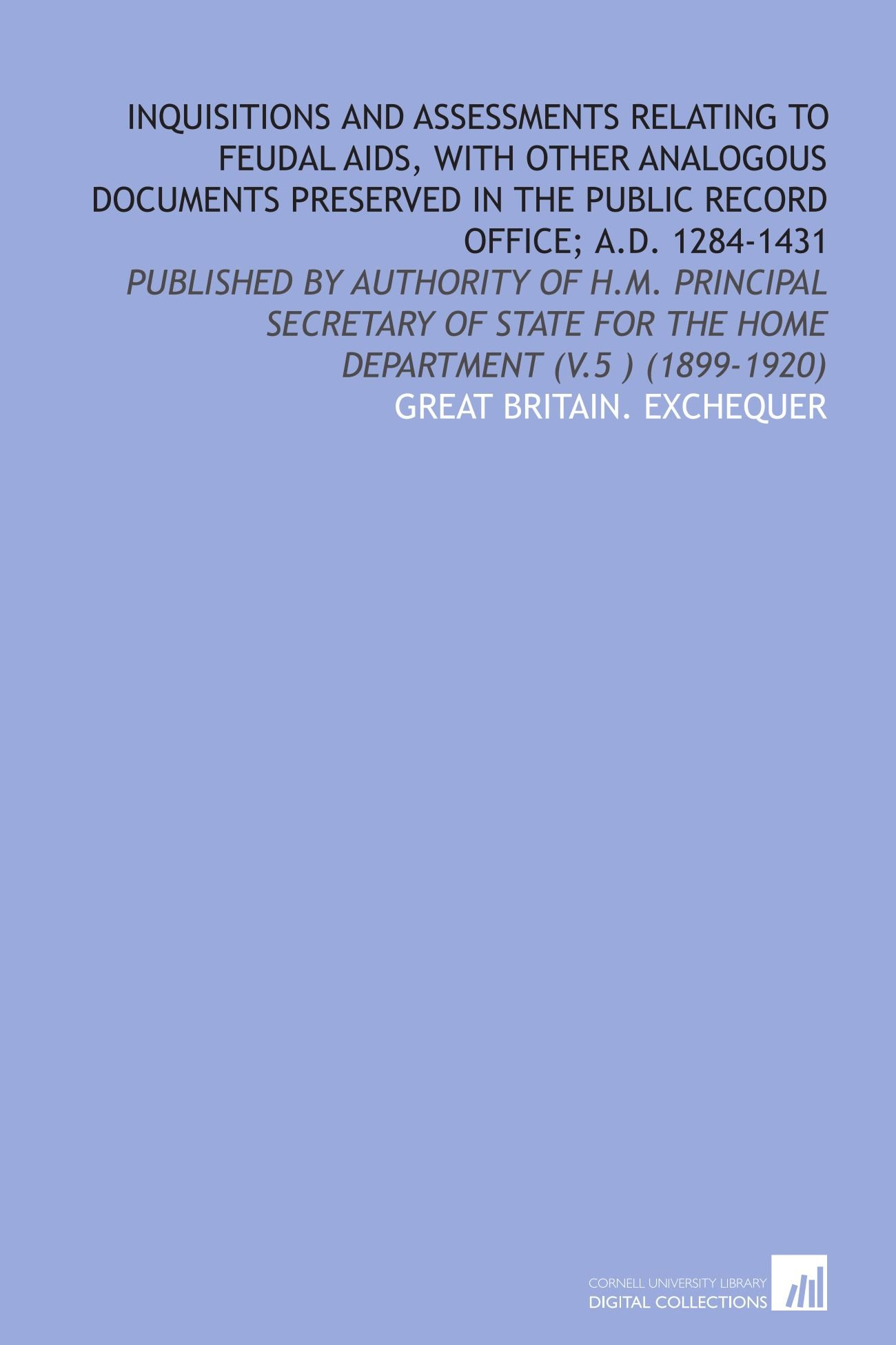 Download Inquisitions and Assessments Relating to Feudal Aids, With Other Analogous Documents Preserved in the Public Record Office; a.D. 1284-1431: Published ... for the Home Department (V.5 ) (1899-1920) pdf