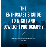 The Enthusiast's Guide to Night and Low-Light Photography: 50 Photographic Principles You Need to Know book cover