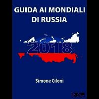 Guida ai Mondiali di Russia 2018: Tutto ciò che devi sapere sui Mondiali di Russia 2018