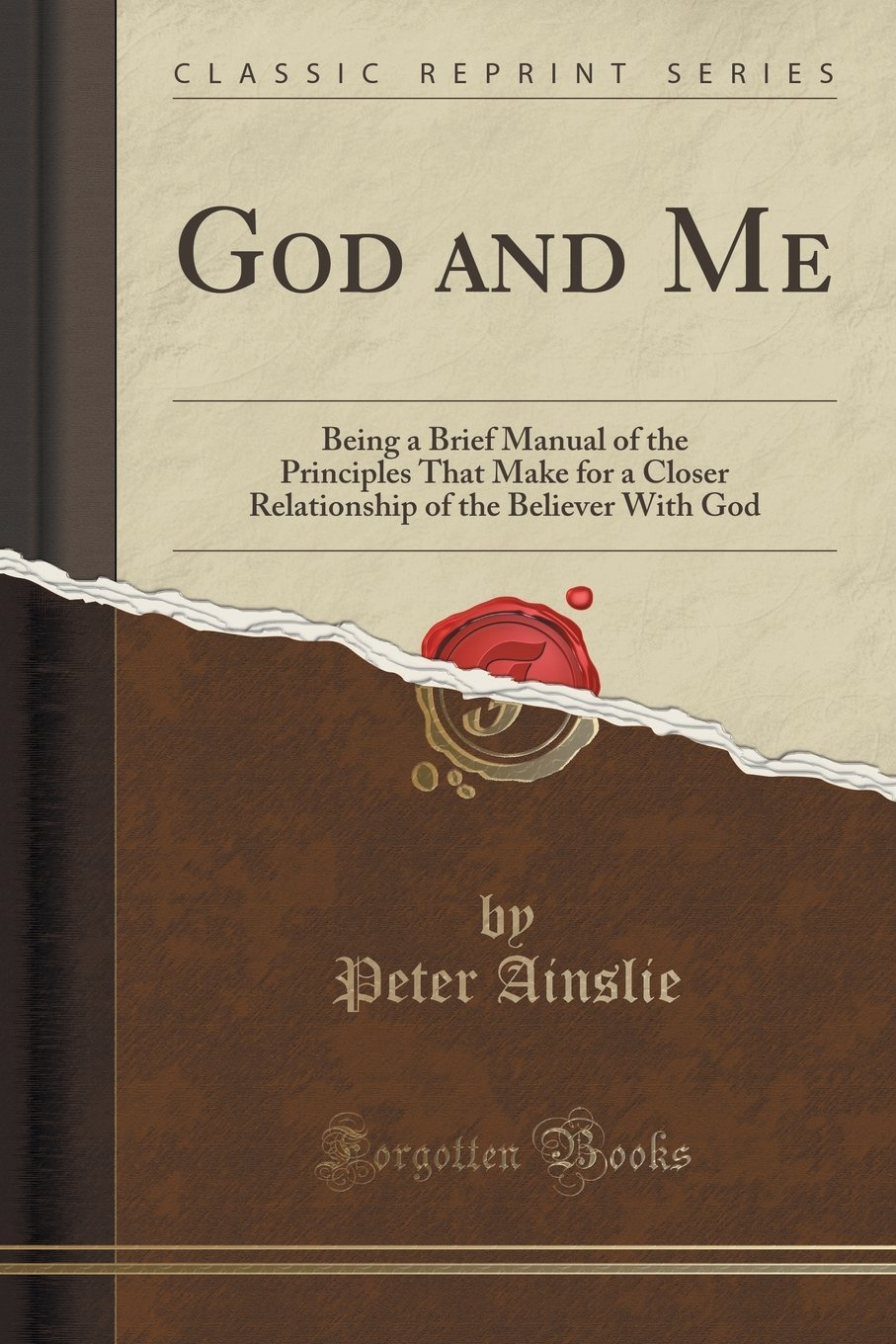 Download God and Me: Being a Brief Manual of the Principles That Make for a Closer Relationship of the Believer With God (Classic Reprint) pdf