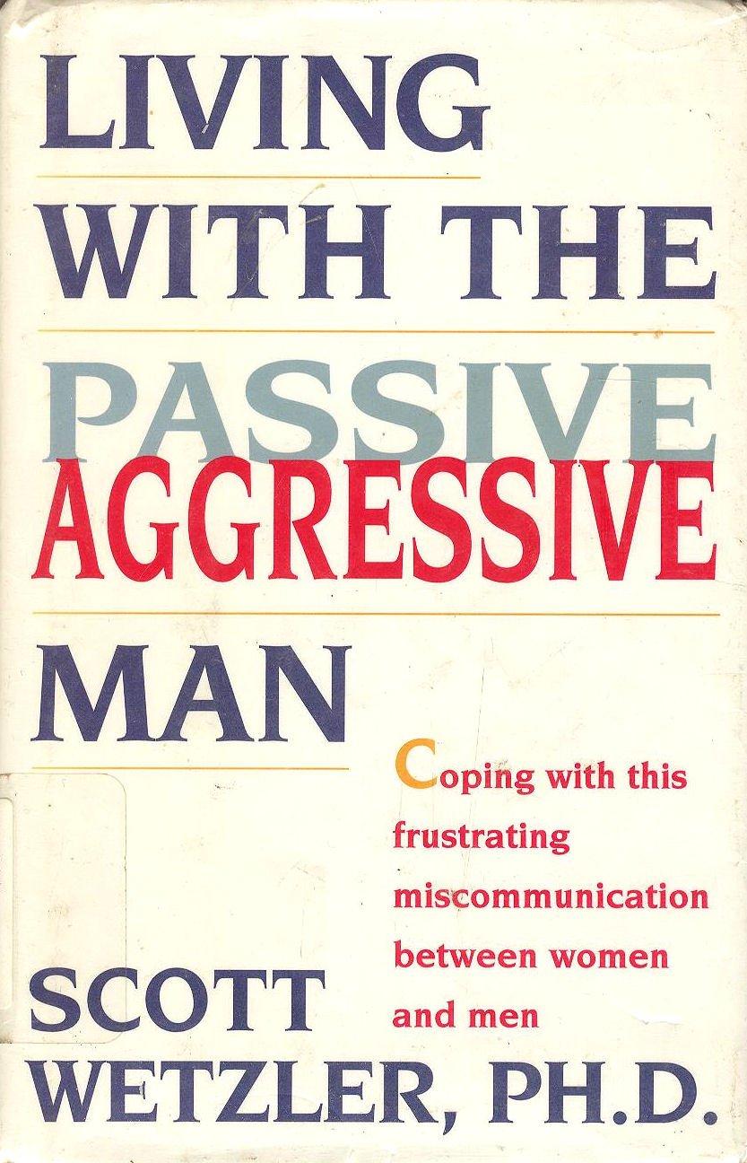 Living With the Passive Aggressive Man: Scott Wetzler: 9780671767914:  Amazon.com: Books