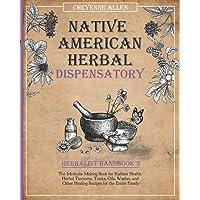 Native American Herbalist Dispensatory: Herbalist Handbook 3: The Medicine-Making Book for Radiant Health. Herbal…