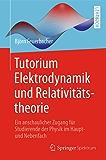 Tutorium Elektrodynamik und Relativitätstheorie: Ein anschaulicher Zugang für Studierende der Physik im Haupt- und Nebenfach