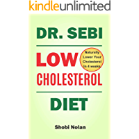 Dr Sebi Low Cholesterol Diet: How to Naturally Lower Your Cholesterol In 4 Weeks Through Dr. Sebi Diet, Approved Herbs…