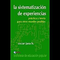 La sistematización de las experiencias - práctica y teoría para otros mundos posibles