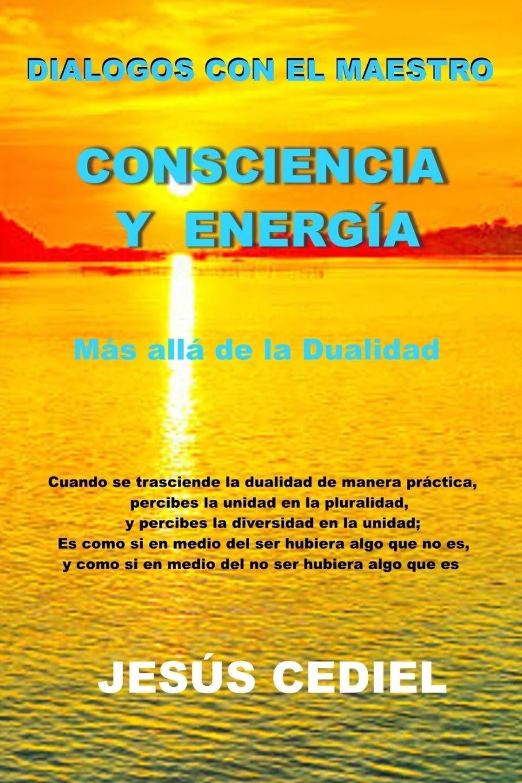 Dialogos con el Maestro: Consciencia y Energia: Mas alla de la dualidad:  Amazon.es: Jesus Cediel Monasterio: Libros