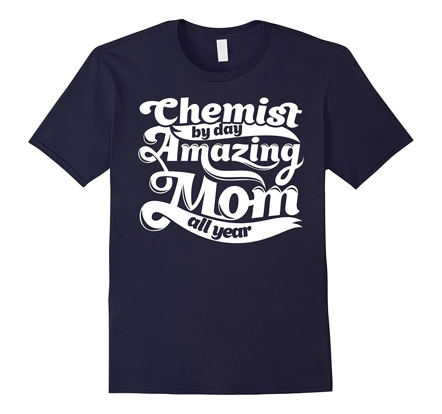 Chemist Amazing Mom - Mothers Day Gift T-Shirt-TD