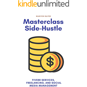 Masterclass Side-Hustle (Compilation): Fiverr Services, Freelancing, and Social Media Management