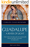 Guadalupe, A River of Light: The Story of Our Lady of Guadalupe from the First Century to Our Days.