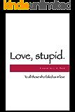Love, stupid.