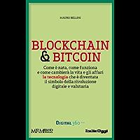 Blockchain & Bitcoin: Come è nata, come funziona e come cambierà al vita e gli affari la tecnologia che è diventata il simbolo della rivoluzione digitale e valutaria.