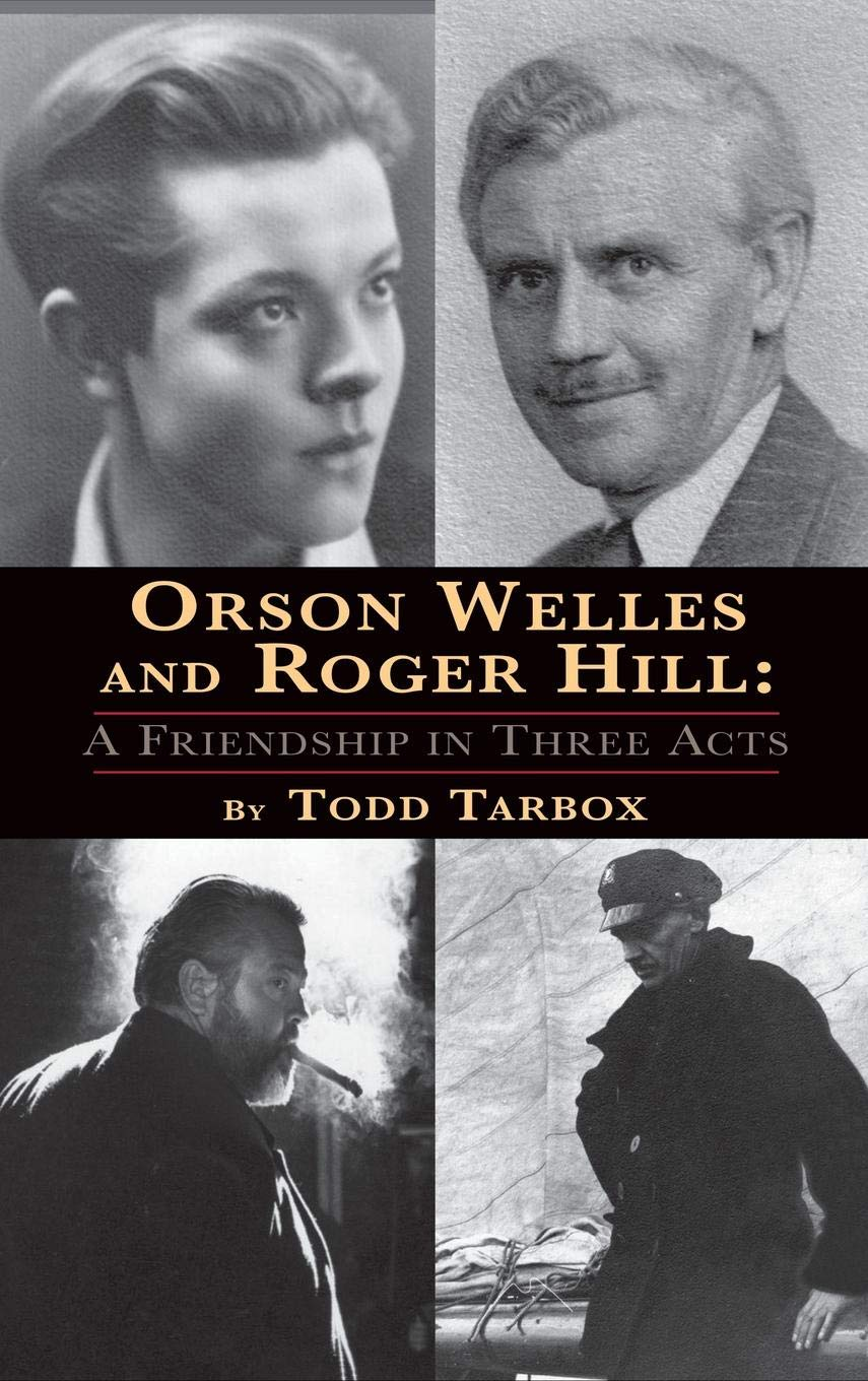 Image result for images from the book, Orson Welles and Roger Hill: A Friendship in Three Acts