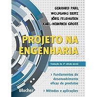 Projeto na Engenharia: Fundamentos do Desenvolvimento Eficaz de Produtos - Métodos e Aplicações