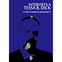 Tessa B. Dick: an Interview: (intervista a Tessa B. Dick) (Italian Edition)
