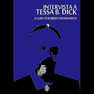 Tessa B. Dick: an Interview: (intervista a Tessa B. Dick) (collana fuori Vol. 8) (Italian Edition)