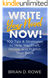 Write Your Novel Now! 100 Tips & Strategies to Help You Draft, Revise, and Publish Your Book