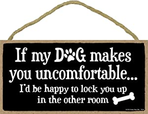 If My Dog Makes You Uncomfortable- 5 x 10 inch Hanging Funny Dog Sign, Wall Art, Decorative Wood Sign Home Decor