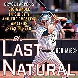 The Last Natural: Bryce Harper's Big Gamble in