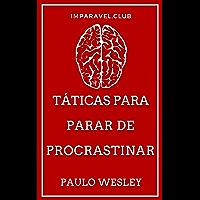 Táticas Para Parar De Procrastinar (Imparavel.club Livro 35)