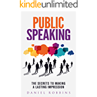 Public Speaking: The Secrets To Making A Lasting Impression (Public Speaking for College and Career) (Books for Women and Men) (A Quick Mindset Skills Guide) (2020 UPDATE) (Presentations Book 1)