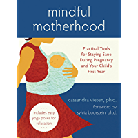 Mindful Motherhood: Practical Tools for Staying Sane During Pregnancy and Your Child's First Year (English Edition)