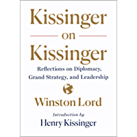 Kissinger on Kissinger: Reflections on Diplomacy, Grand Strategy, and Leadership (English Edition)