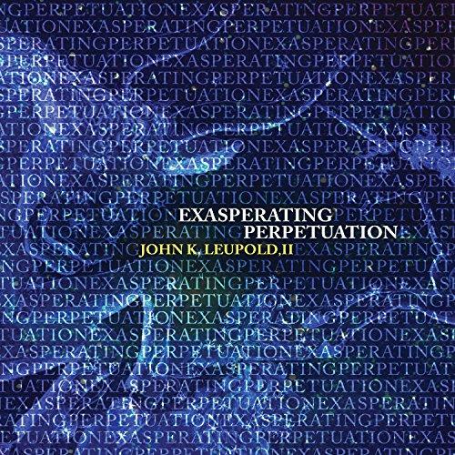 john-k-leupold-ii-exasperating-perpetuation