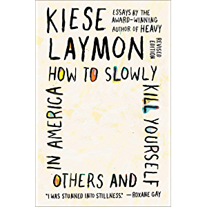 How to Slowly Kill Yourself and Others in America: Essays